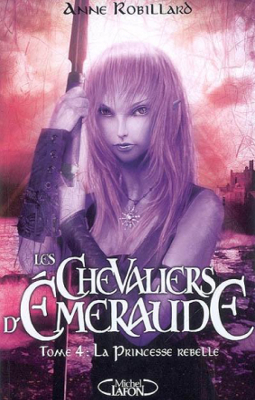 Anne Robillard - [Les chevaliers d'Emeraude] 4. La princesse rebelle