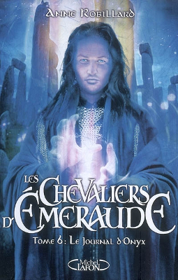Anne Robillard - [Les chevaliers d'Emeraude] 6. Le journal d'Onyx