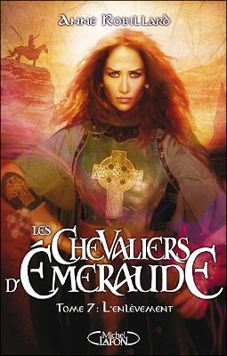 Anne Robillard - [Les chevaliers d'Emeraude] 7. L'enlèvement