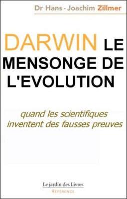 """Darwin : le mensonge de l'Évolution"" de Dr. Zillmer"