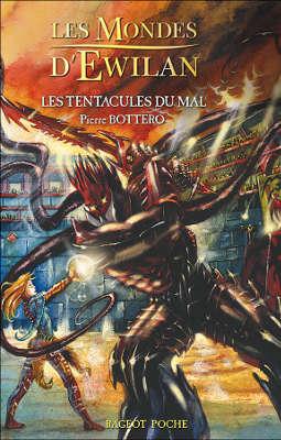BOTTERO, Pierre - [Les Mondes d'Ewilan] 3. Les tentacules du Mal